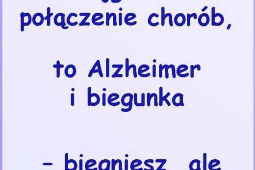 Najgorsze połączenie chorób, to Alzheimer i biegunka – biegniesz, ale nie wiesz dokąd..
