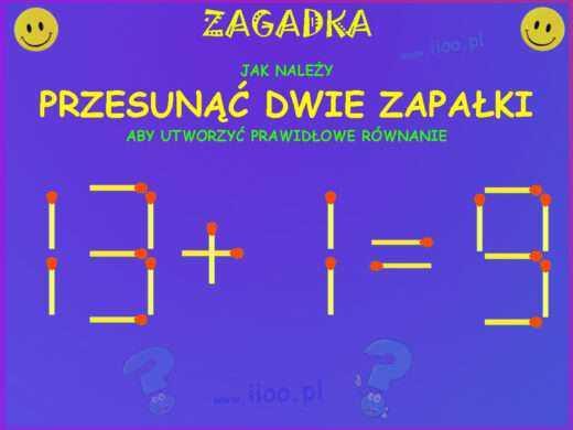 Zagadka – zapałki, zagadka z zapałkami, zagadka jak przesunąć dwie zapałki, aby uzyskać prawidłowe równanie. Zagadka – zapałki